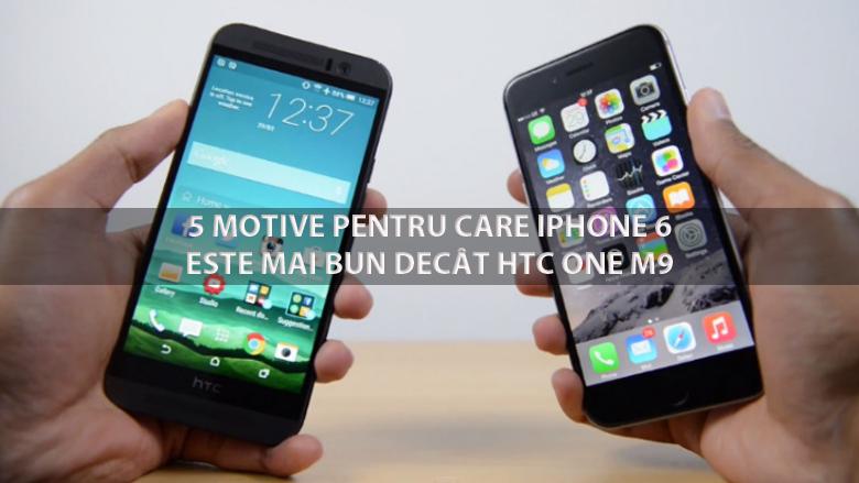 5 Motive pentru care iPhone 6 este mai bun decat HTC One M9