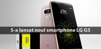 Noul LG G5 smartphone-ul modular