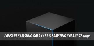 Samsung S7 & Samsung S7 edge live text lansare