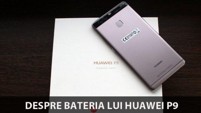 Huawei P9 despre baterie articol